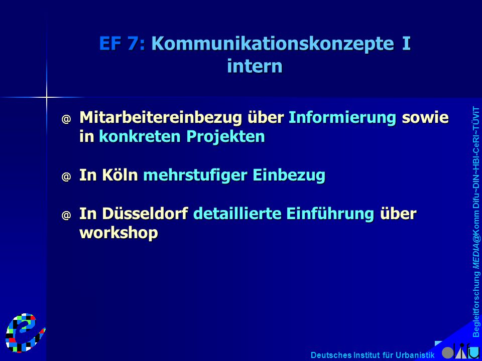 Begleitforschung MEDIA@Komm Difu~DIN~HBI-CeRI~TÜViT Deutsches Institut für Urbanistik EF 7: Kommunikationskonzepte I intern @ Mitarbeitereinbezug über