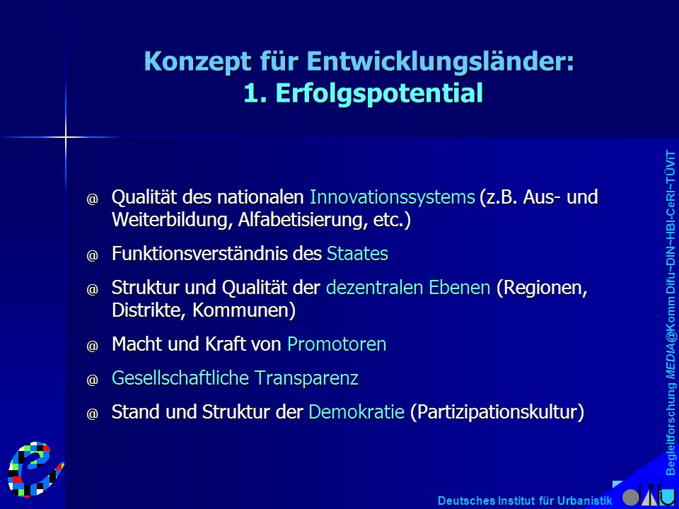 Begleitforschung MEDIA@Komm Difu~DIN~HBI-CeRI~TÜViT Deutsches Institut für Urbanistik Konzept für Entwicklungsländer: 1. Erfolgspotential @ Qualität d