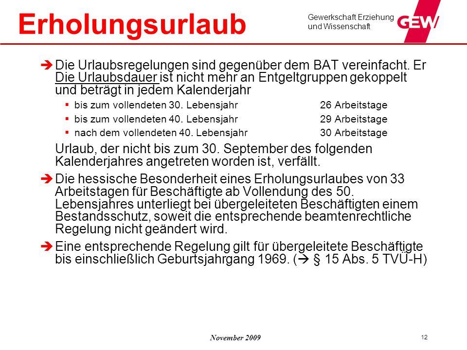 November 2009 Gewerkschaft Erziehung und Wissenschaft 12 Erholungsurlaub  Die Urlaubsregelungen sind gegenüber dem BAT vereinfacht. Er Die Urlaubsdau