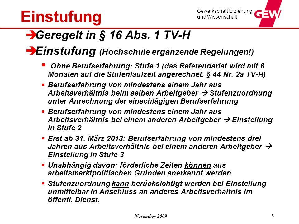 November 2009 Gewerkschaft Erziehung und Wissenschaft 5 Einstufung  Geregelt in § 16 Abs. 1 TV-H  Einstufung (Hochschule ergänzende Regelungen!)  O
