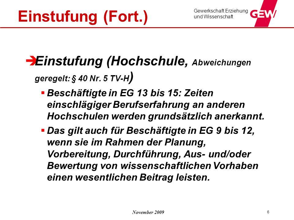November 2009 Gewerkschaft Erziehung und Wissenschaft 6 Einstufung (Fort.)  Einstufung (Hochschule, Abweichungen geregelt: § 40 Nr. 5 TV-H )  Beschä