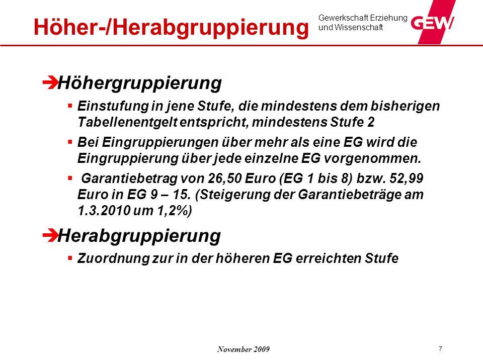 November 2009 Gewerkschaft Erziehung und Wissenschaft 7 Höher-/Herabgruppierung  Höhergruppierung  Einstufung in jene Stufe, die mindestens dem bish