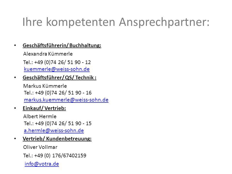 Ihre kompetenten Ansprechpartner: Geschäftsführerin/ Buchhaltung: Alexandra Kümmerle Tel.: +49 (0)74 26/ 51 90 - 12 kuemmerle@weiss-sohn.dekuemmerle@w