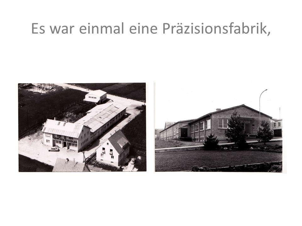 Es war einmal eine Präzisionsfabrik,