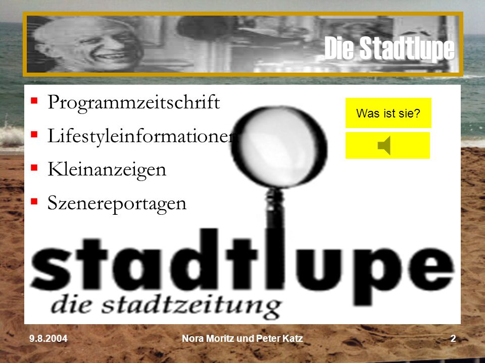 Nora Moritz und Peter Katz29.8.2004 Die Stadtlupe PProgrammzeitschrift LLifestyleinformationen KKleinanzeigen SSzenereportagen Was ist sie?
