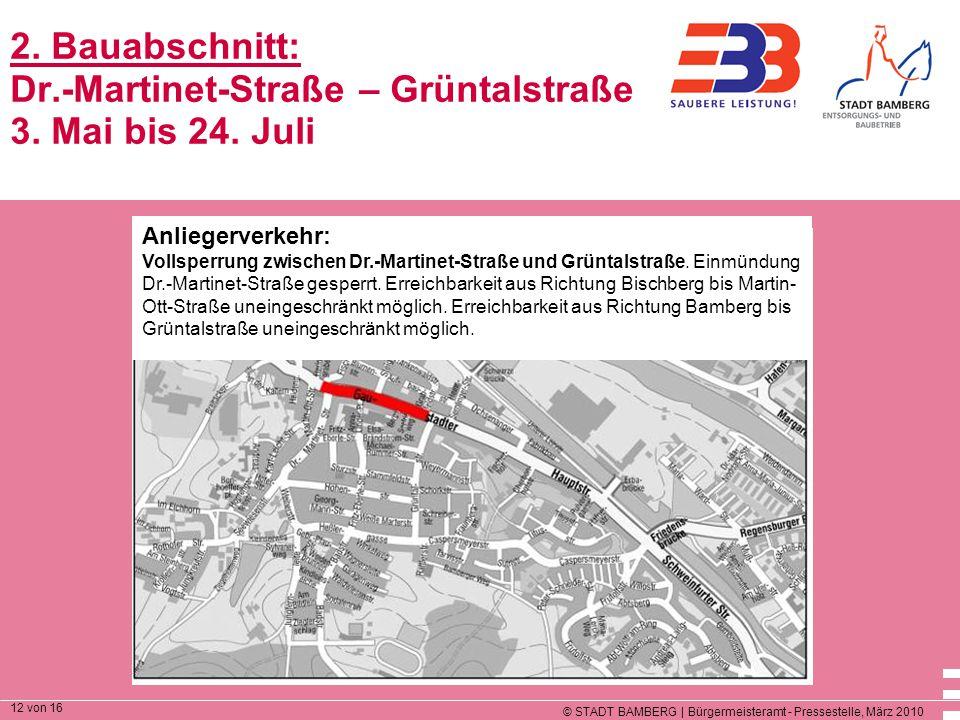 © STADT BAMBERG | Bürgermeisteramt - Pressestelle, März 2010 12 von 16 2. Bauabschnitt: Dr.-Martinet-Straße – Grüntalstraße 3. Mai bis 24. Juli Anlieg