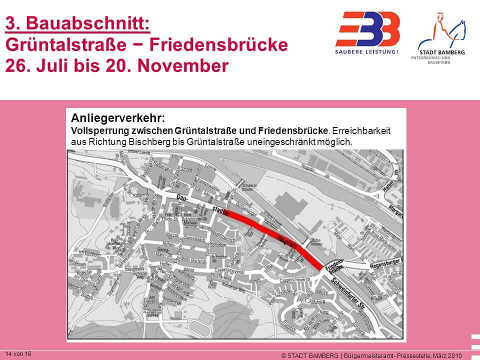 © STADT BAMBERG | Bürgermeisteramt - Pressestelle, März 2010 14 von 16 3. Bauabschnitt: Grüntalstraße − Friedensbrücke 26. Juli bis 20. November Anlie