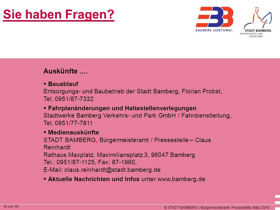 © STADT BAMBERG | Bürgermeisteramt - Pressestelle, März 2010 16 von 16 Sie haben Fragen? Auskünfte....  Bauablauf Entsorgungs- und Baubetrieb der Sta