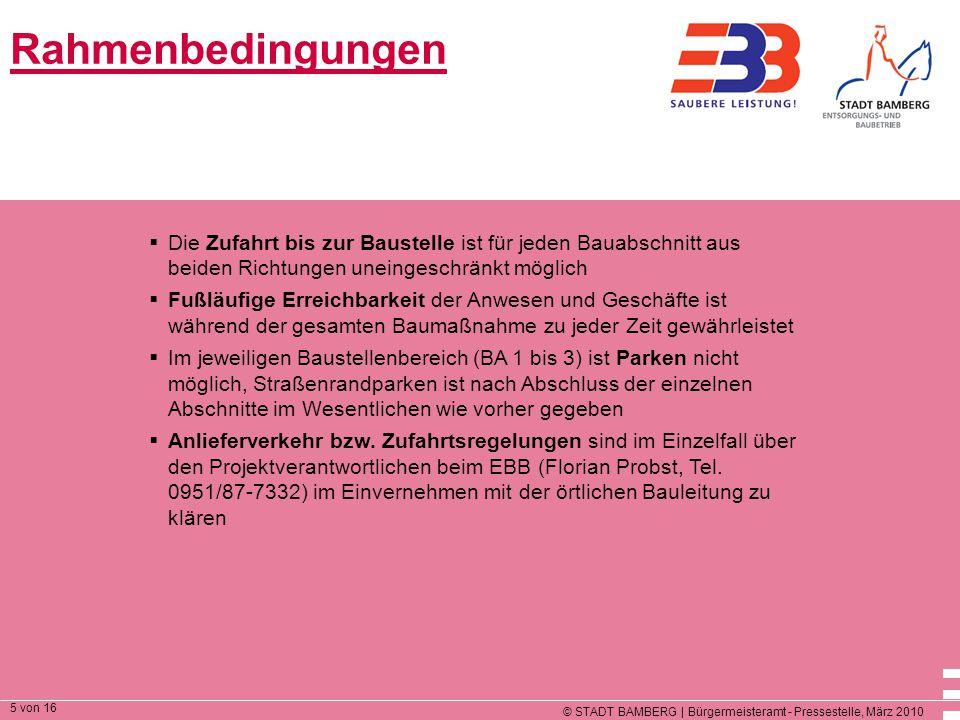 © STADT BAMBERG | Bürgermeisteramt - Pressestelle, März 2010 5 von 16 Rahmenbedingungen  Die Zufahrt bis zur Baustelle ist für jeden Bauabschnitt aus