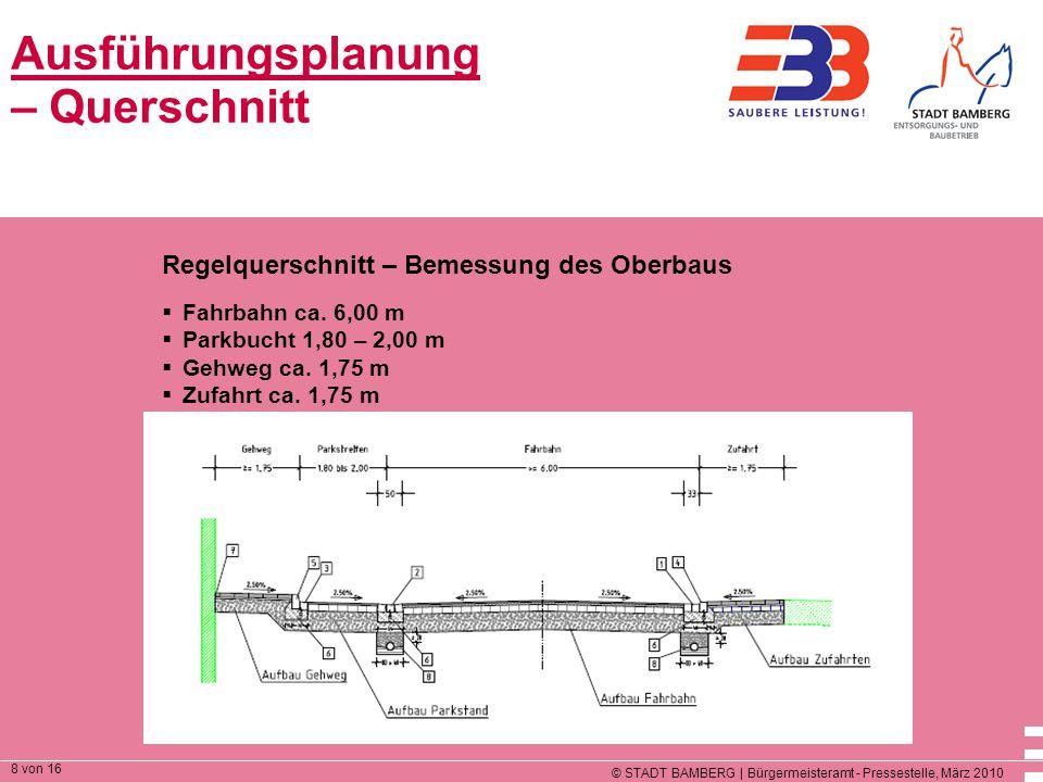 © STADT BAMBERG | Bürgermeisteramt - Pressestelle, März 2010 8 von 16 Ausführungsplanung – Querschnitt Regelquerschnitt – Bemessung des Oberbaus  Fahrbahn ca.