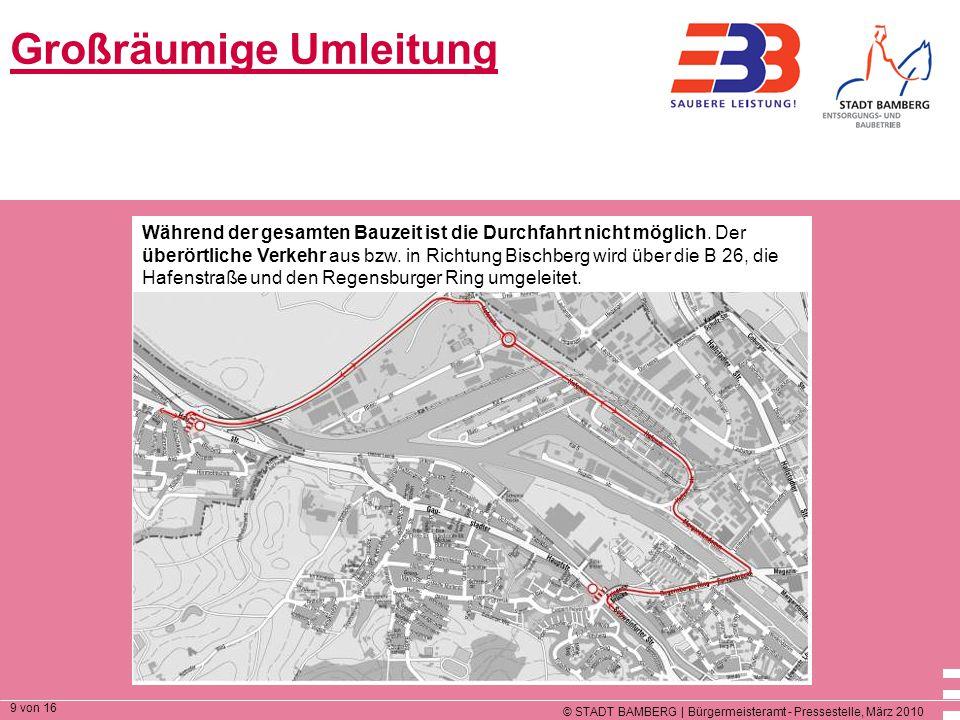 © STADT BAMBERG | Bürgermeisteramt - Pressestelle, März 2010 9 von 16 Großräumige Umleitung Während der gesamten Bauzeit ist die Durchfahrt nicht möglich.