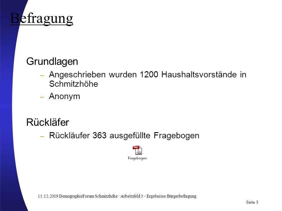 15.12.2009 DemographieForum Schmitzhöhe / Arbeitsfeld 3 - Ergebnisse Bürgerbefragung Seite 3 Subtitle may be used here Befragung Grundlagen – Angeschr