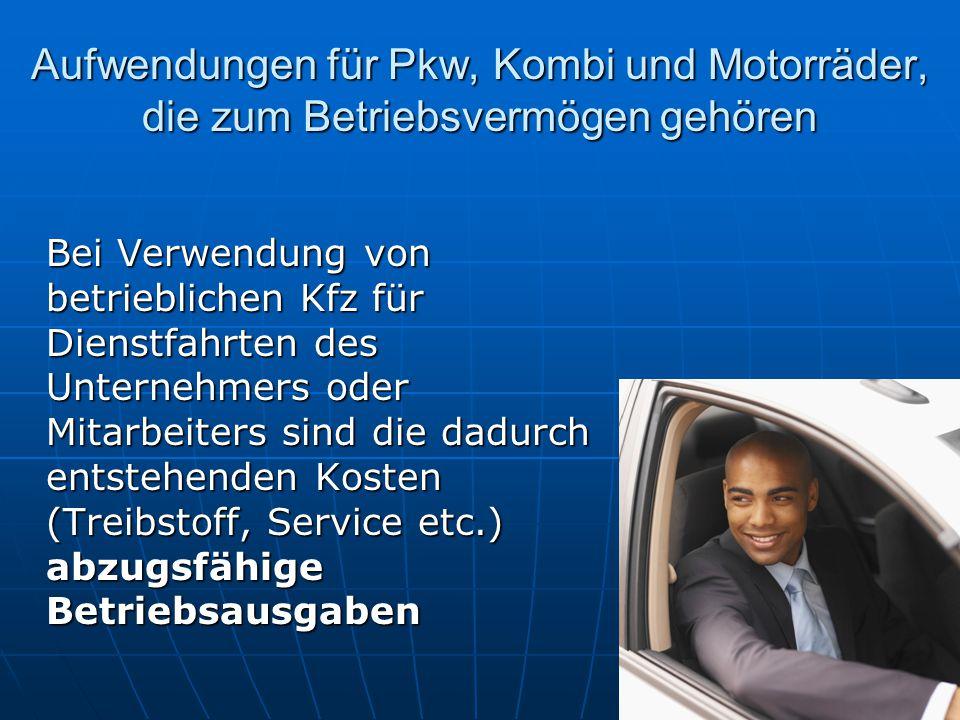 Aufwendungen für Pkw, Kombi und Motorräder, die zum Betriebsvermögen gehören Bei Verwendung von betrieblichen Kfz für Dienstfahrten des Unternehmers o
