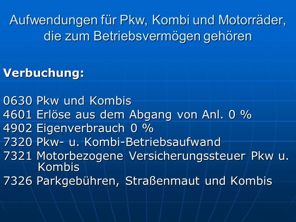 Aufwendungen für Pkw, Kombi und Motorräder, die zum Betriebsvermögen gehören Verbuchung: 0630 Pkw und Kombis 4601 Erlöse aus dem Abgang von Anl. 0 % 4