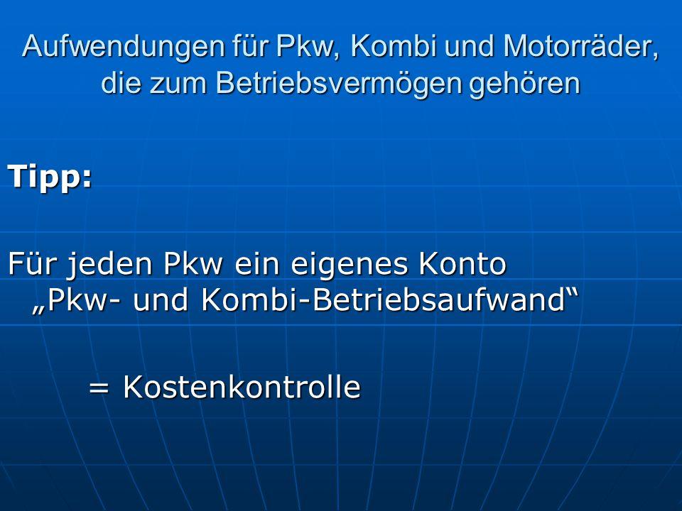 """Aufwendungen für Pkw, Kombi und Motorräder, die zum Betriebsvermögen gehören Tipp: Für jeden Pkw ein eigenes Konto """"Pkw- und Kombi-Betriebsaufwand"""" ="""