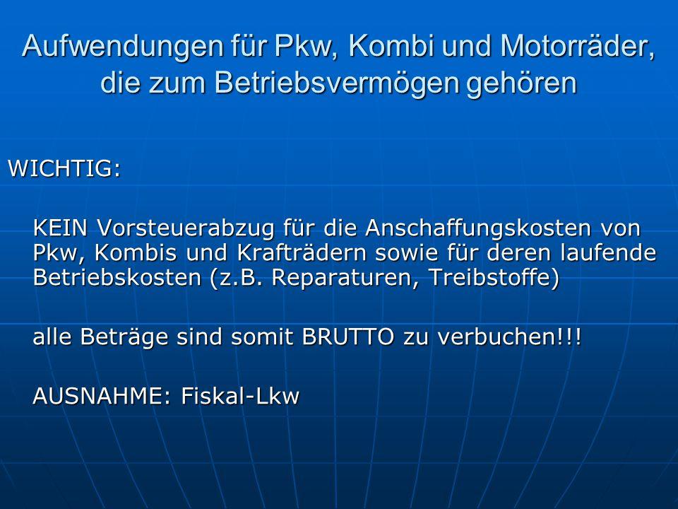 Aufwendungen für Pkw, Kombi und Motorräder, die zum Betriebsvermögen gehören WICHTIG: KEIN Vorsteuerabzug für die Anschaffungskosten von Pkw, Kombis u