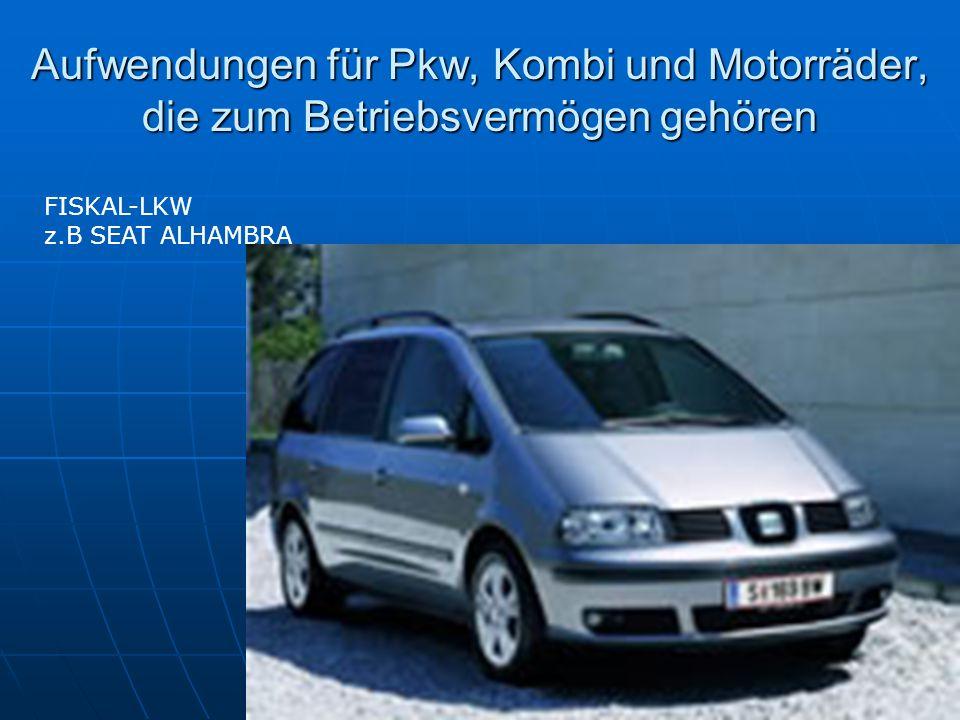 Aufwendungen für Pkw, Kombi und Motorräder, die zum Betriebsvermögen gehören FISKAL-LKW z.B SEAT ALHAMBRA