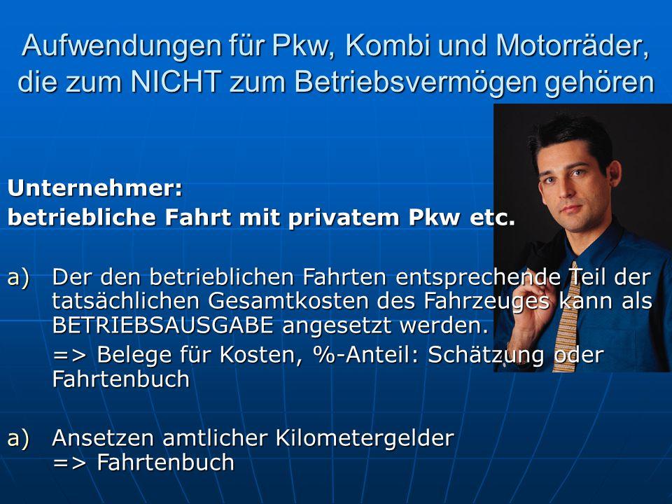 Unternehmer: betriebliche Fahrt mit privatem Pkw etc. a)Der den betrieblichen Fahrten entsprechende Teil der tatsächlichen Gesamtkosten des Fahrzeuges