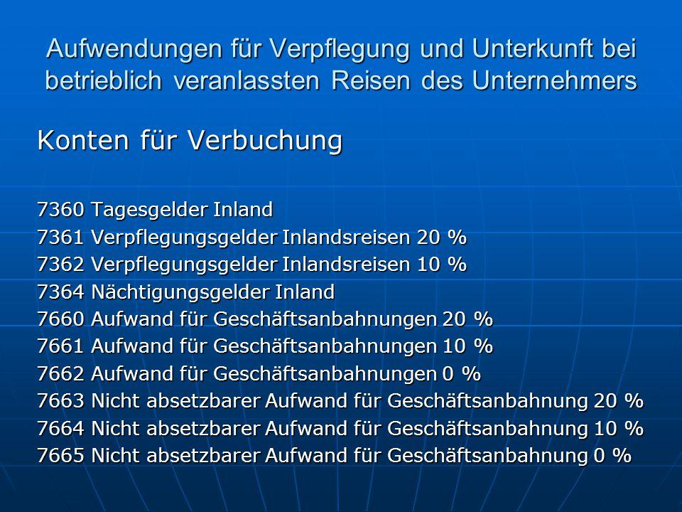 Aufwendungen für Verpflegung und Unterkunft bei betrieblich veranlassten Reisen des Unternehmers Konten für Verbuchung 7360 Tagesgelder Inland 7361 Ve