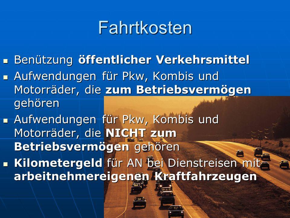 Fahrtkosten Benützung öffentlicher Verkehrsmittel Benützung öffentlicher Verkehrsmittel Aufwendungen für Pkw, Kombis und Motorräder, die zum Betriebsv