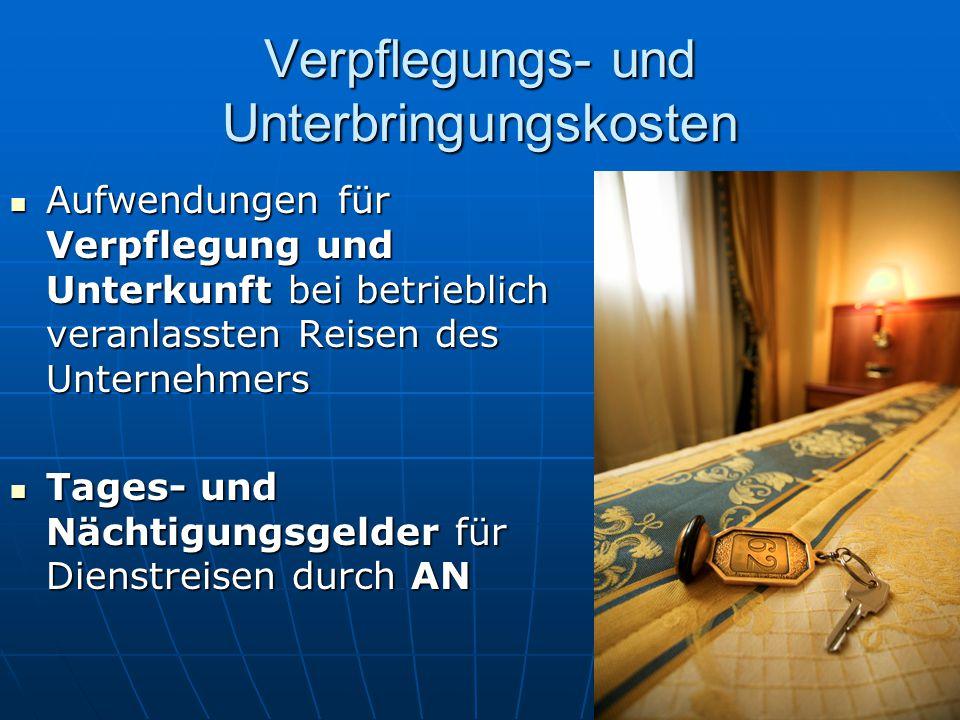 Verpflegungs- und Unterbringungskosten Aufwendungen für Verpflegung und Unterkunft bei betrieblich veranlassten Reisen des Unternehmers Aufwendungen f