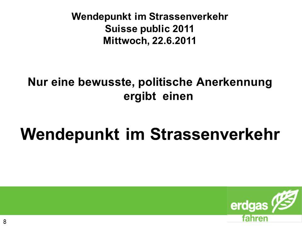 8 8 Nur eine bewusste, politische Anerkennung ergibt einen Wendepunkt im Strassenverkehr Wendepunkt im Strassenverkehr Suisse public 2011 Mittwoch, 22