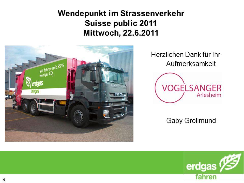 9 9 Herzlichen Dank für Ihr Aufmerksamkeit Wendepunkt im Strassenverkehr Suisse public 2011 Mittwoch, 22.6.2011 Gaby Grolimund