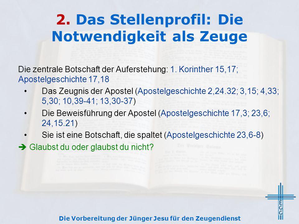 2. Das Stellenprofil: Die Notwendigkeit als Zeuge Die zentrale Botschaft der Auferstehung: 1. Korinther 15,17; Apostelgeschichte 17,18 Das Zeugnis der