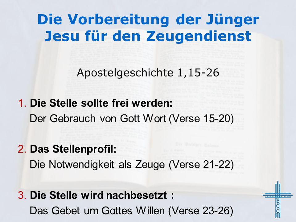 1. Die Stelle sollte frei werden: Der Gebrauch von Gott Wort (Verse 15-20) 2. Das Stellenprofil: Die Notwendigkeit als Zeuge (Verse 21-22) 3. Die Stel