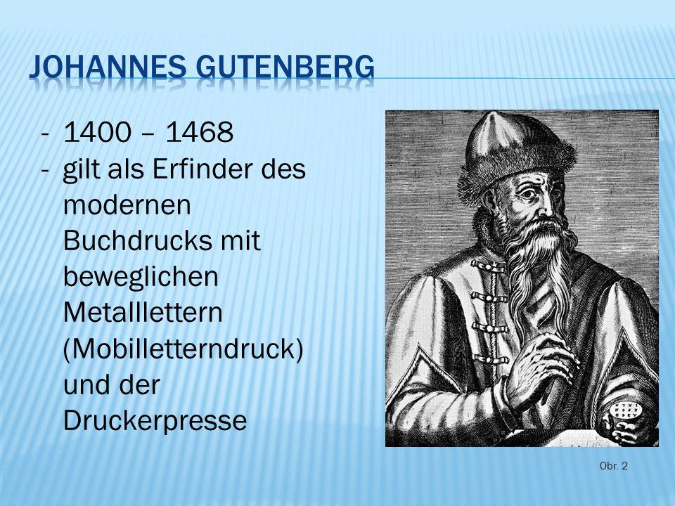 Obr. 2 -1400 – 1468 -gilt als Erfinder des modernen Buchdrucks mit beweglichen Metalllettern (Mobilletterndruck) und der Druckerpresse