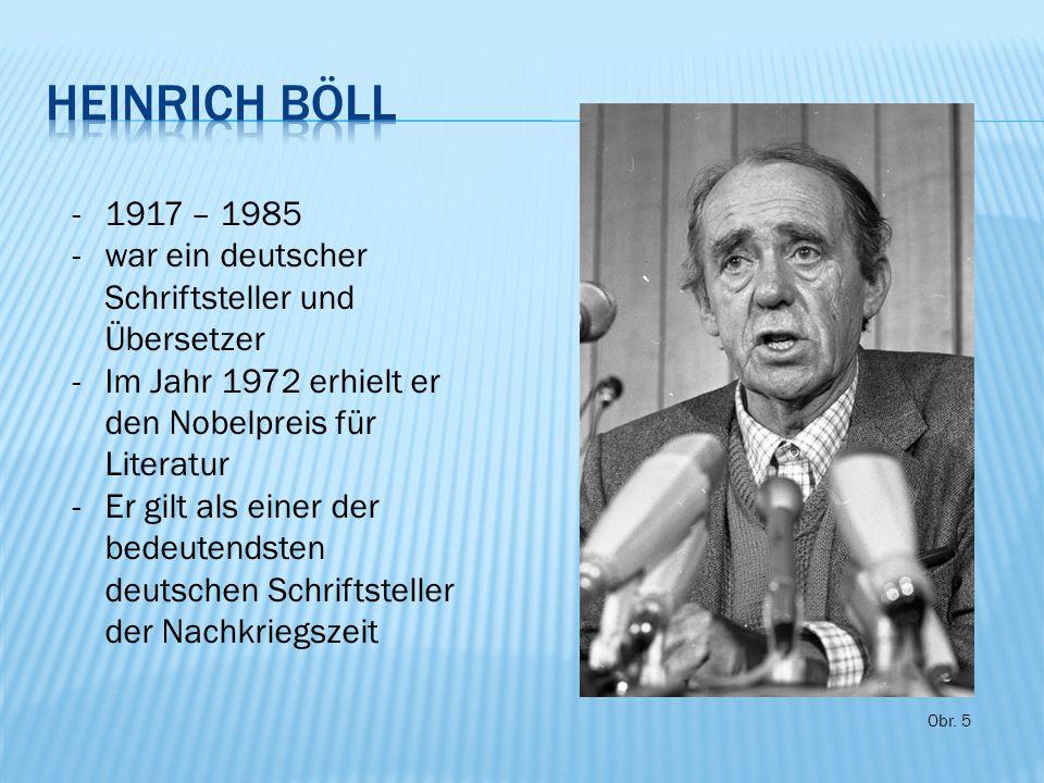 Obr. 5 -1917 – 1985 -war ein deutscher Schriftsteller und Übersetzer -Im Jahr 1972 erhielt er den Nobelpreis für Literatur -Er gilt als einer der bede