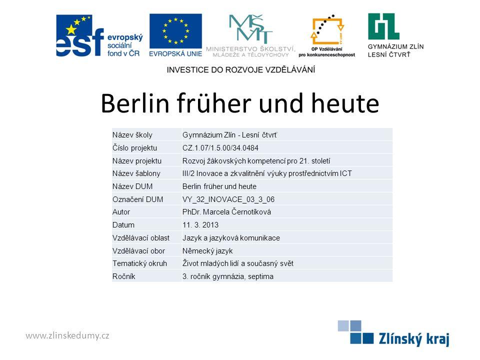 Berlin früher und heute www.zlinskedumy.cz Název školyGymnázium Zlín - Lesní čtvrť Číslo projektuCZ.1.07/1.5.00/34.0484 Název projektuRozvoj žákovskýc