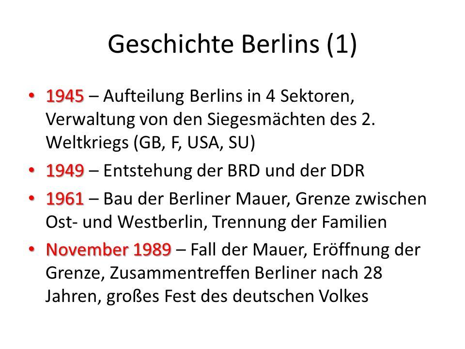 Geschichte Berlins (1) 1945 1945 – Aufteilung Berlins in 4 Sektoren, Verwaltung von den Siegesmächten des 2. Weltkriegs (GB, F, USA, SU) 1949 1949 – E