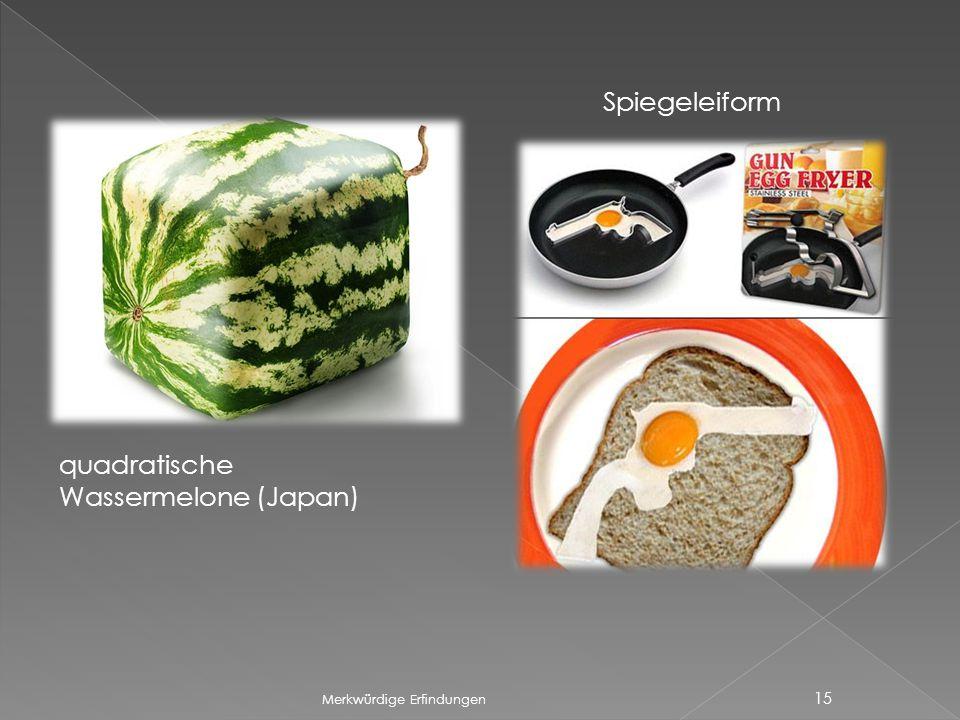 Merkwürdige Erfindungen 15 quadratische Wassermelone (Japan) Spiegeleiform