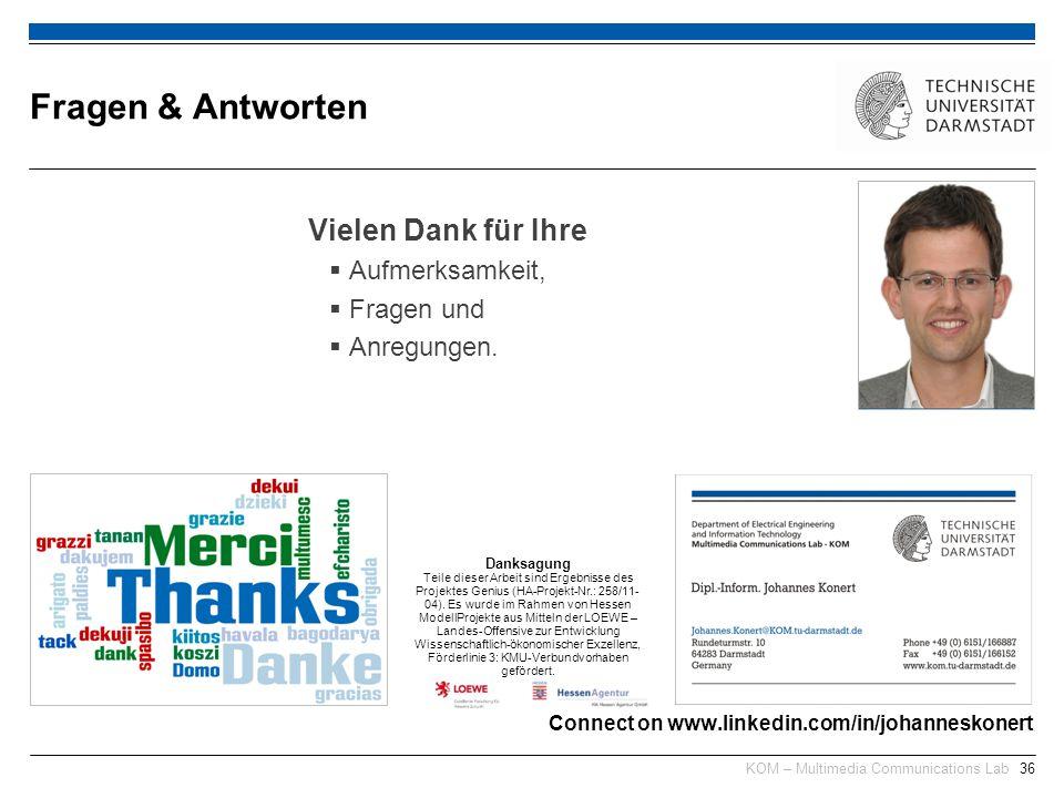 KOM – Multimedia Communications Lab36 Fragen & Antworten Connect on www.linkedin.com/in/johanneskonert Vielen Dank für Ihre  Aufmerksamkeit,  Fragen und  Anregungen.