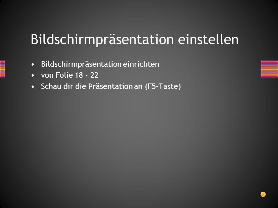 Bildschirmpräsentation einrichten von Folie 18 - 22 Schau dir die Präsentation an (F5-Taste) Bildschirmpräsentation einstellen