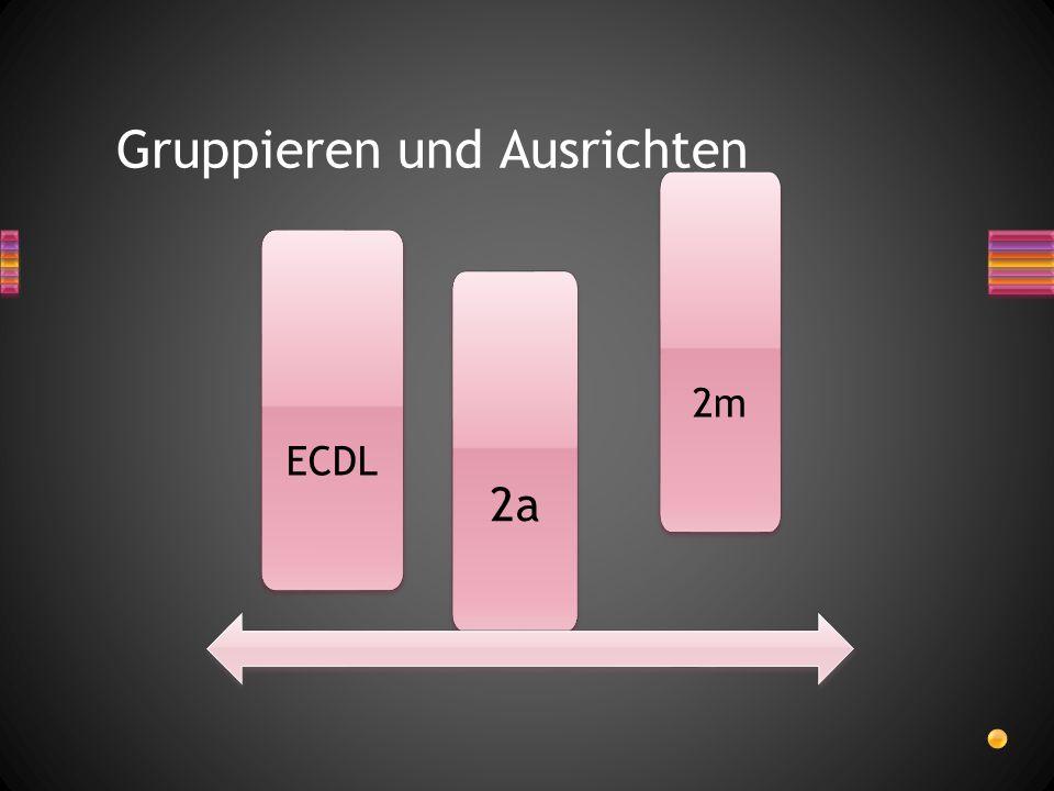 Gruppieren und Ausrichten 2a 2m ECDL