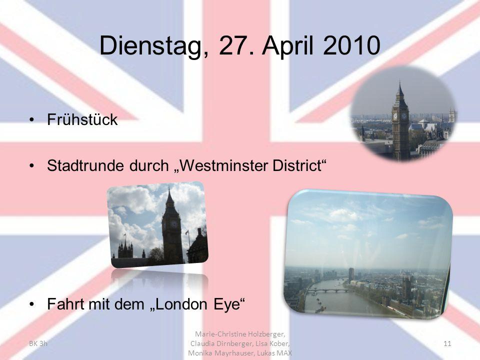 "Dienstag, 27. April 2010 Frühstück Stadtrunde durch ""Westminster District"" Fahrt mit dem ""London Eye"" BK 3h Marie-Christine Holzberger, Claudia Dirnbe"