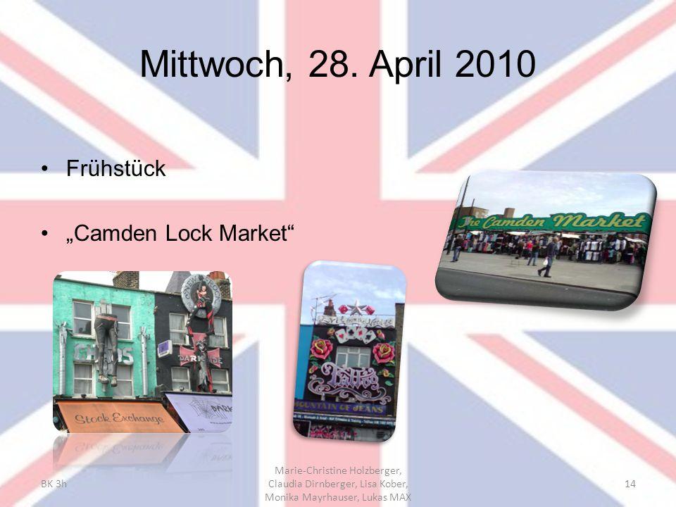 "Mittwoch, 28. April 2010 Frühstück ""Camden Lock Market"" BK 3h Marie-Christine Holzberger, Claudia Dirnberger, Lisa Kober, Monika Mayrhauser, Lukas MAX"