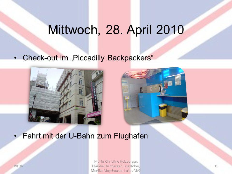 "Mittwoch, 28. April 2010 Check-out im ""Piccadilly Backpackers"" Fahrt mit der U-Bahn zum Flughafen BK 3h Marie-Christine Holzberger, Claudia Dirnberger"