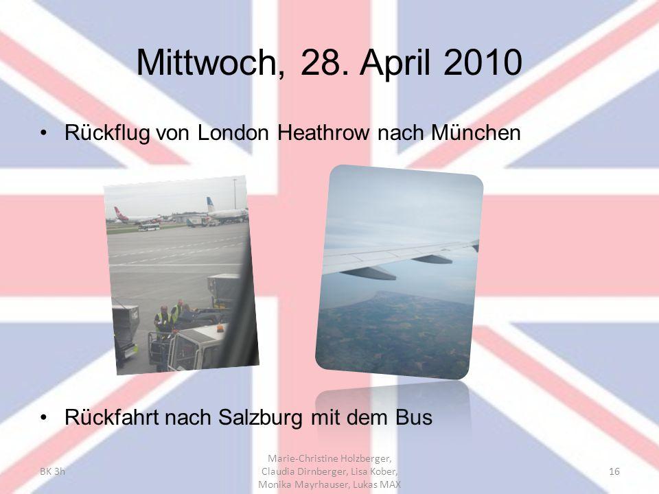 Mittwoch, 28. April 2010 Rückflug von London Heathrow nach München Rückfahrt nach Salzburg mit dem Bus BK 3h Marie-Christine Holzberger, Claudia Dirnb