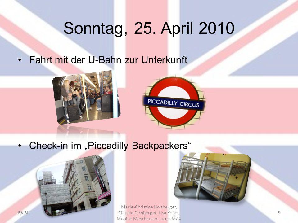 "Sonntag, 25. April 2010 Fahrt mit der U-Bahn zur Unterkunft Check-in im ""Piccadilly Backpackers"" BK 3h Marie-Christine Holzberger, Claudia Dirnberger,"