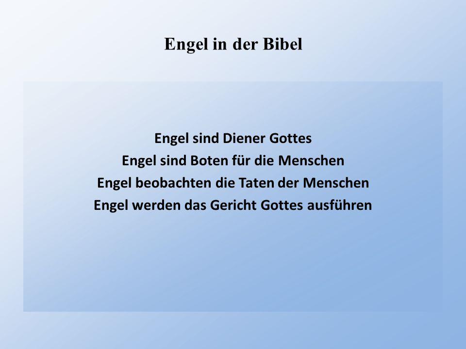 Engel in der Bibel Engel sind Diener Gottes Engel sind Boten für die Menschen Engel beobachten die Taten der Menschen Engel werden das Gericht Gottes