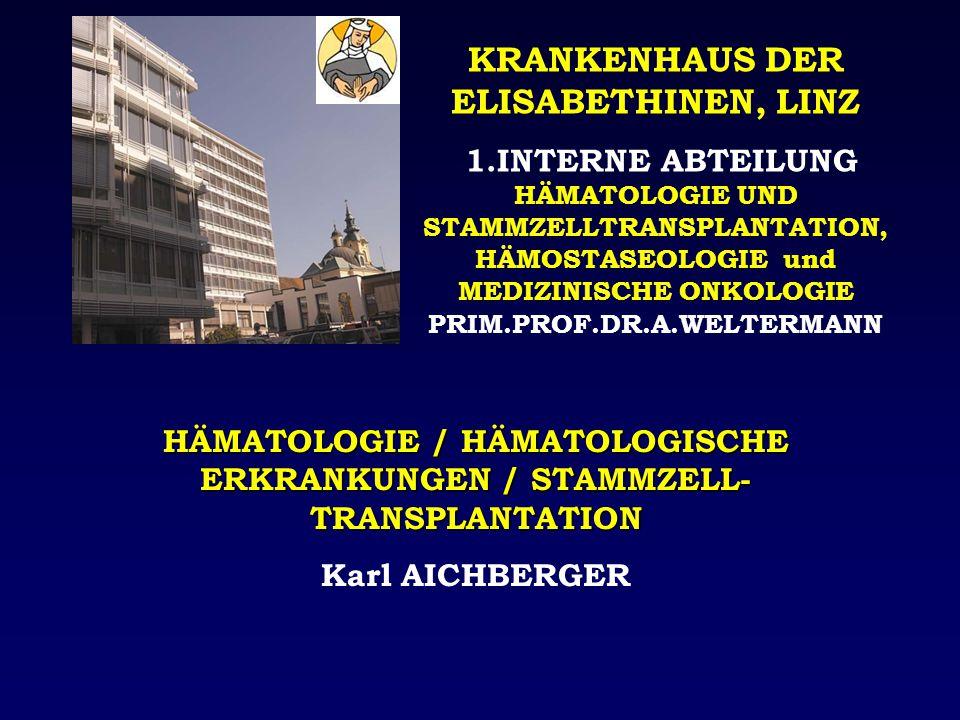 KRANKENHAUS DER ELISABETHINEN, LINZ 1.INTERNE ABTEILUNG HÄMATOLOGIE UND STAMMZELLTRANSPLANTATION, HÄMOSTASEOLOGIE und MEDIZINISCHE ONKOLOGIE PRIM.PROF