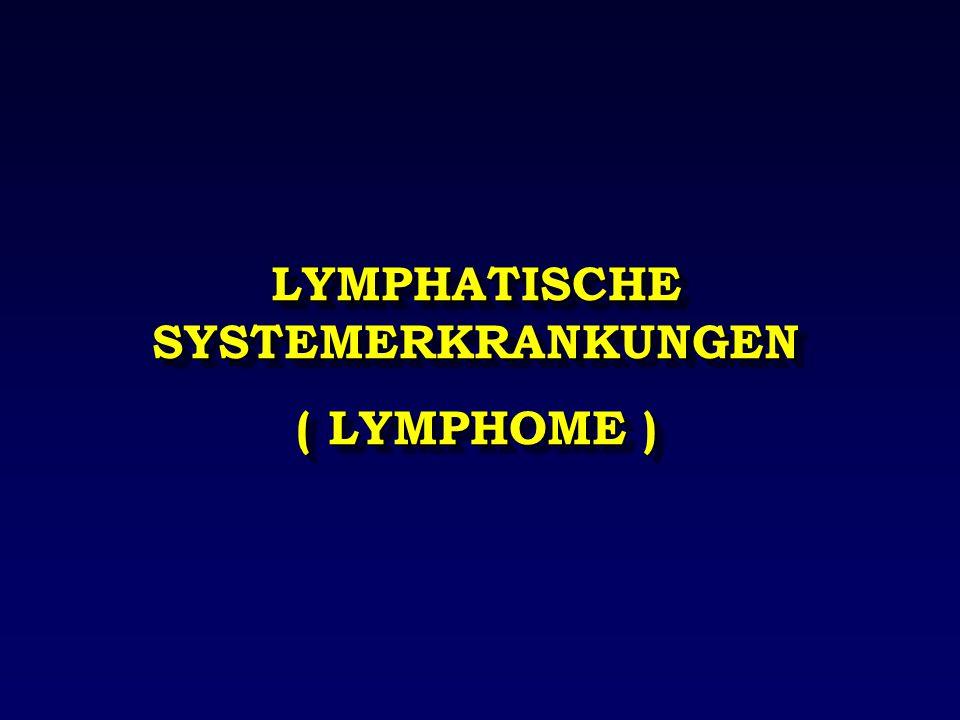LYMPHATISCHE SYSTEMERKRANKUNGEN ( LYMPHOME ) LYMPHATISCHE SYSTEMERKRANKUNGEN ( LYMPHOME )