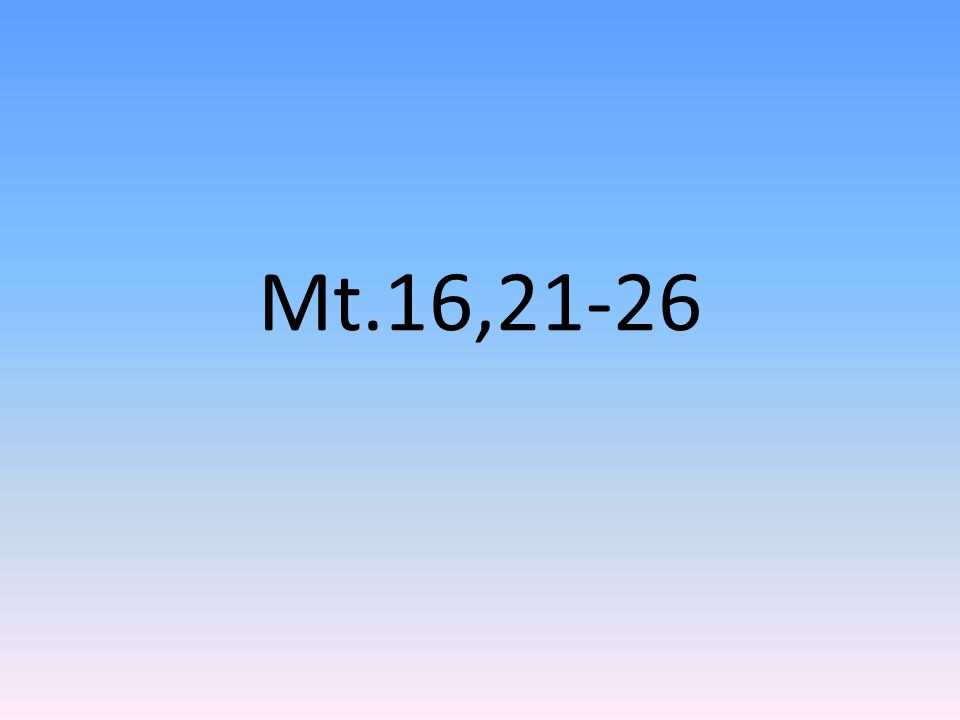 Mt.16,21-26