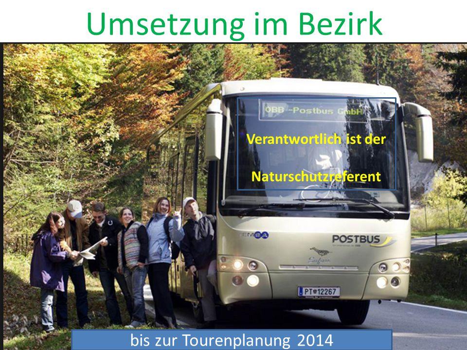 Umsetzung im Bezirk Verantwortlich ist der Naturschutzreferent bis zur Tourenplanung 2014