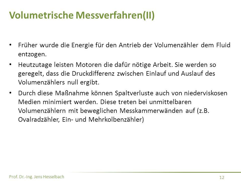 Prof. Dr.-Ing. Jens Hesselbach 12 Volumetrische Messverfahren(II) Früher wurde die Energie für den Antrieb der Volumenzähler dem Fluid entzogen. Heutz