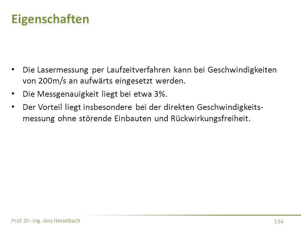 Prof. Dr.-Ing. Jens Hesselbach 134 Eigenschaften Die Lasermessung per Laufzeitverfahren kann bei Geschwindigkeiten von 200m/s an aufwärts eingesetzt w