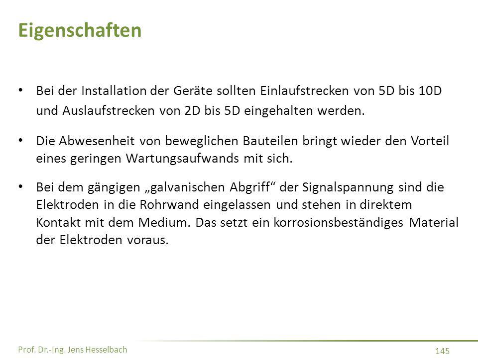 Prof. Dr.-Ing. Jens Hesselbach 145 Eigenschaften Bei der Installation der Geräte sollten Einlaufstrecken von 5D bis 10D und Auslaufstrecken von 2D bis